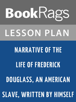 Narrative of the Life of Frederick Douglass, an American Slave Lesson Plans