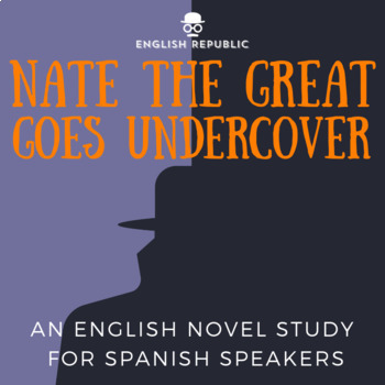 Nate the Great Goes Undercover, an English Novel Study for Spanish Speakers