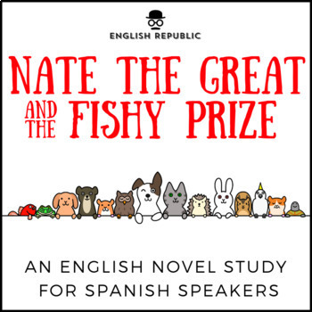 Nate the Great and the Fishy Prize, an English Novel Study for Spanish Speakers