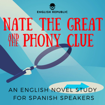 Nate the Great and the Phony Clue, an English Novel Study for Spanish Speakers