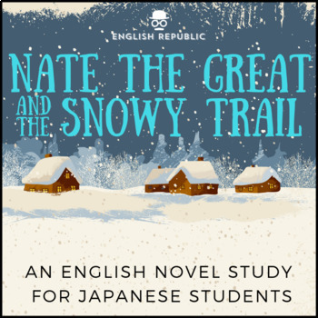 Nate the Great and the Snowy Trail, an English Novel Study for Japanese Students
