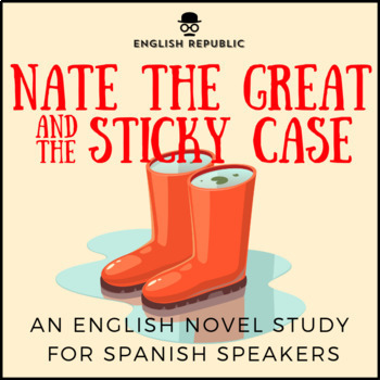 Nate the Great and the Sticky Case, an English Novel Study for Spanish Speakers