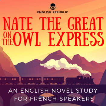 Nate the Great on the Owl Express, an English Novel Study for French Speakers