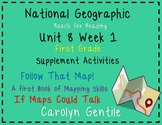 National Geographic 1st Gr. Unit 8 Week 1 Follow That Map! If Maps Could Talk
