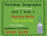 National Geographic Unit 1 Week 3 Mystery Bottle/Papa and Me First Grade