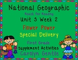 National Geographic Unit 3 Week 2  First Grade Flower Power/ Special Delivery