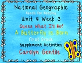 National Geographic Unit 4 Week 3 First Guess What I'll Be    A Butterfly is Bor