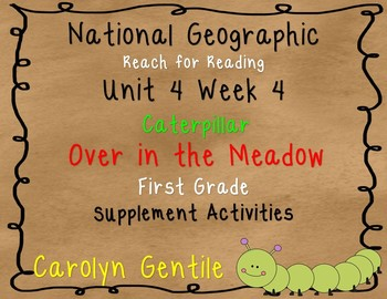 National Geographic Unit 4 Week 4 First Grade Caterpillar  / Over in the Meadow