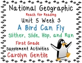 National Geographic Unit 5 Week 3 First Gr. A Bird Can Fly/Slither, Slide, Hop