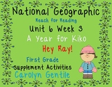 National Geographic Unit 6 Week 3 First Gr. Hey Ray! A Year for Kiko