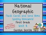 National Geographic Unit 8 1st Gr. Flash cards, Send Home Spelling HW,  Parent L