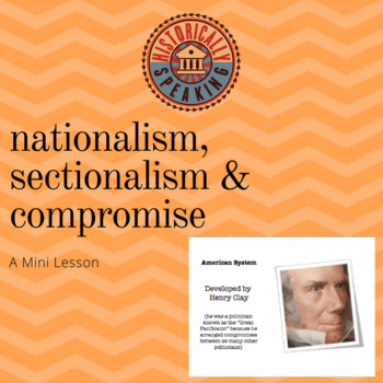 """Nationalism, Sectionalism, and Compromise: A """"mini"""" Lesson"""