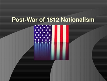 Nationalism in America and the War of 1812 Powerpoint