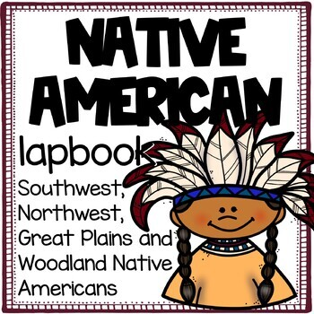 Native American Lapbook [Northwest, Southwest, Great Plains, and Woodland]