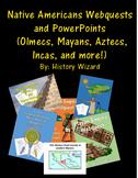 Native Americans Webquests/PPs: Olmecs, Mayans, Aztecs, In