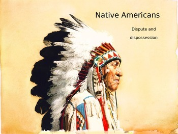Native Americans - Disposssession and Dispute