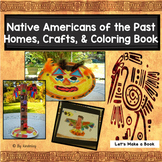 Native Americans of the Past - Homes, Crafts, and Coloring Book for Little Kids