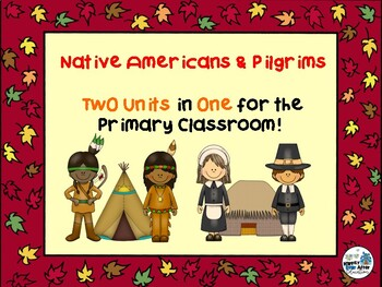 Native Americans & Pilgrims! TWO Units in ONE for the Primary Classroom!