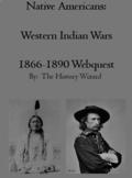 Native Americans: Western Indian Wars 1866-1890 Webquest