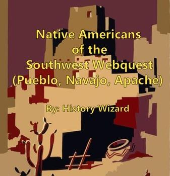 Native Americans of the Southwest Webquest (Pueblo, Navajo, Apache)