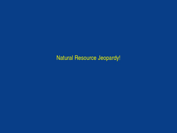 Natural Resource Jeopardy