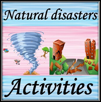 Natural disasters and environmental problems.  Activities.
