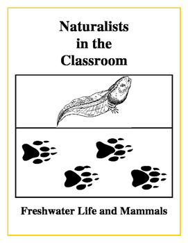 Naturalists in the Classroom - Freshwater Life and Mammals