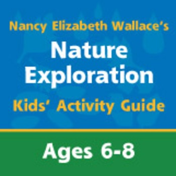 Nature Exploration with Nancy Elizabeth Wallace Kids' Activity Guide Ages 6-8