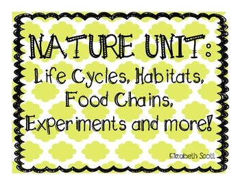 Nature Unit: Life Cycles, Food Chains, Habitats Experiments + more
