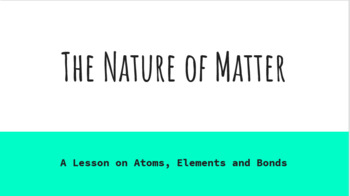 Nature of Matter - A Lesson on Atoms, Elements and Bonds