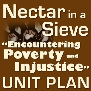 """Nectar in a Sieve (""""Encountering Poverty and Injustice"""") FULL UNIT"""