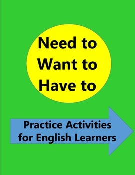 Need To, Want To, Have to - Verb Practice Activities