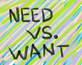 Need Vs. Want : Money Management and Spending Habits