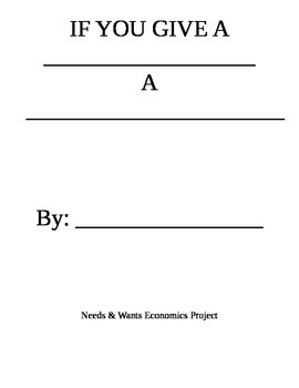 "Needs / Wants - ""If You Give a ______ A _____"" - Economics / Writing project"