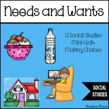 Needs and Wants: A Social Studies Mini-Unit on Making Choices