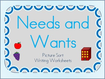 Needs and Wants Picture Sort and Writing Sheets for Kindergarten & First Grade