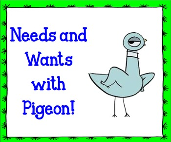 Needs and Wants with Pigeon