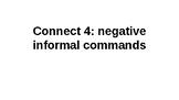Negative informal / tu commands connect 4 (cuatro en linea)