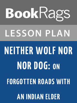 Neither Wolf nor Dog: On Forgotten Roads with an Indian Elder Lesson Plans