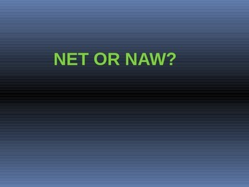 Net or Naw? PPT