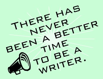 Never A Better Time To Be A Writer 8.5 x 11 Classroom Poster