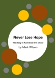 Never Lose Hope - Australia's First School by Mark Wilson - 6 Worksheets