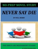Never Say Die Novel Study Lesson Plans - Will Hobbs