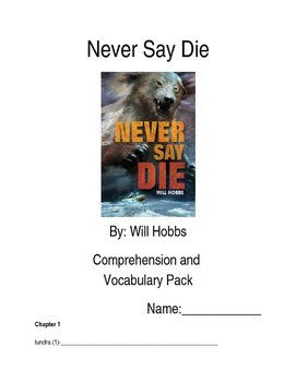 Never Say Die By: Will Hobbs Comprehension and Vocabulary Pack