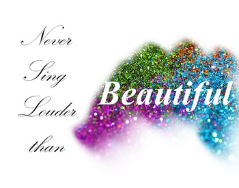 Never Sing Louder than Beautiful 14x11 Poster