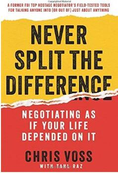 Never Split the Difference Negotiating as if Your Life Depended on It/Chris Voss
