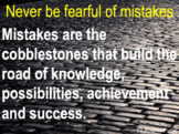 Never be fearful of mistakes.