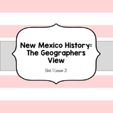New Mexico History: The Geographers View (Unit 1 Lesson 2)