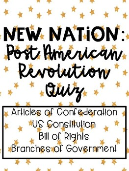New Nation Quiz - Constitution, Bill of Rights, Branches of Government