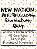 New Nation Quiz - Constitution, Bill of Rights, Branches o